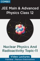 JEE Main & Advanced Physics Class 12 - Nuclear Physics And Radioactivity Topic-11 Video Lectures By Plancess EduSolutions